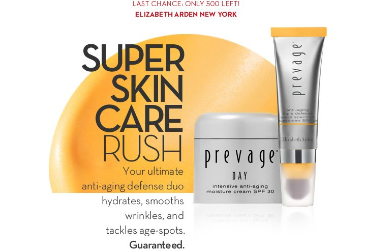 LAST CHANCE: ONLY 500 LEFT! ELIZABETH ARDEN NEW YORK. SUPER SKIN CARE RUSH. Your Ultimate anti-aging defense duo hydrates, smooths wrinkles, and tackles age-spots. Guaranteed.