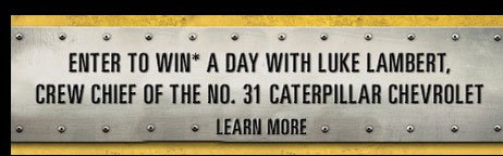Enter to Win a Day with Luke Lambert, crew chief of the No. 31 Caterpillar Chevrolet