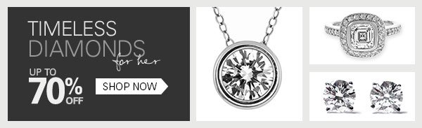 Timeless diamonds for her - Up to 70% off SHOP NOW