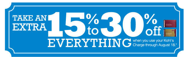 Take an extra 15-30% off everything when you use your Kohl's Charge through August 18.