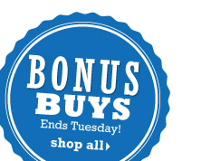 Bonus Buys Ends Tuesday. shop all