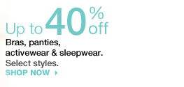 Up to 40% off Bras, panties, activewear & sleepwear. Select styles. shop now