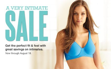 A Very Intimate Sale Get the perfect fit & feel with great savings on intimates. Now through August 18.