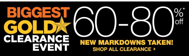 BIGGEST GOLD STAR CLEARANCE EVENT NEW MARKDOWNS TAKEN! 60-80% OFF. SHOP ALL CLEARANCE