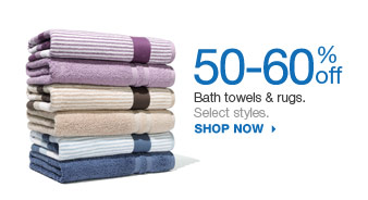 50-60% off  Bath towels & rugs.  Select styles.
