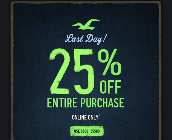 LAST DAY! 25% OFF ENTIRE  PURCHASE ONLINE ONLY* USE CODE: 35580