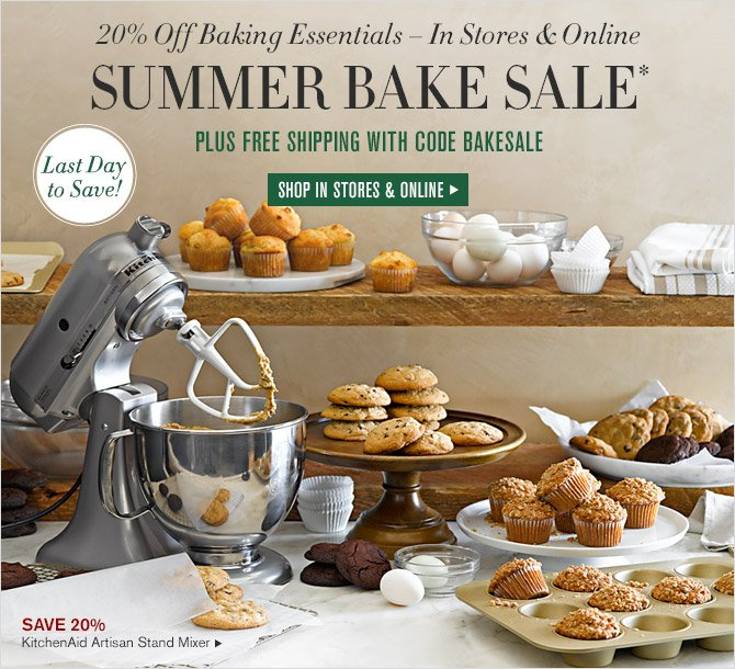 Last Day to Save! -- 20% Off Baking Essentials - In Stores & Online -- SUMMER BAKE SALE* -- PLUS FREE SHIPPING WITH CODE BAKESALE -- SHOP IN STORES & ONLINE -- SAVE 20% -- KitchenAid Artisan Stand Mixer