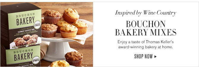 Inspired by Wine Country -- BOUCHON BAKERY MIXES -- Enjoy a taste of Thomas Keller's award-winning bakery at home. -- SHOP NOW