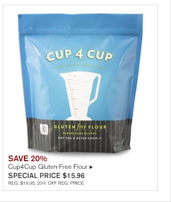 SAVE 20% -- Cup4Cup Gluten-Free Flour, SPECIAL PRICE $15.96 -- REG. $19.95, 20% OFF REG. PRICE
