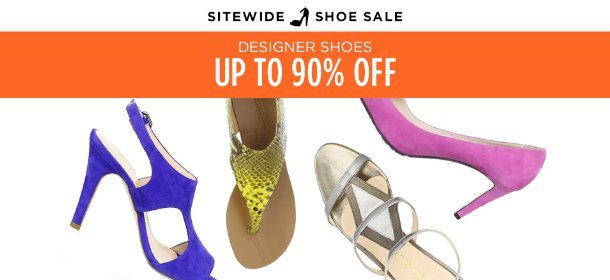 UP TO 90% OFF: DESIGNER SHOES, Event Ends August 14, 9:00 AM PT >