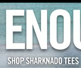 ENOUGH SAID! SHOP SHARKNADO TEES
