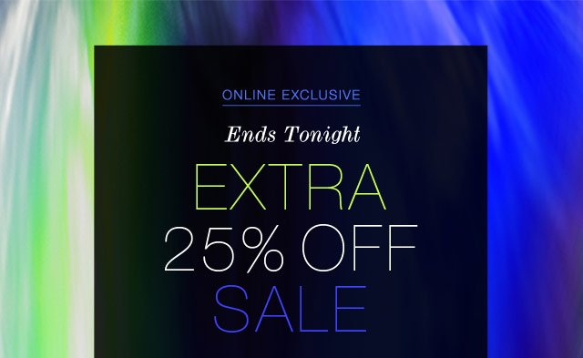 Online Exclusive Ends Tonight - Extra 25% Off Sale