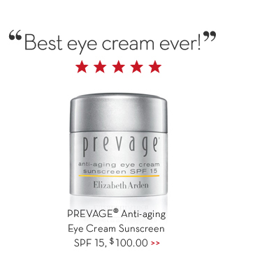 """Best eye cream ever!"" PREVAGE® Anti-aging Eye Cream Sunscreen SPF 15, $100.00."