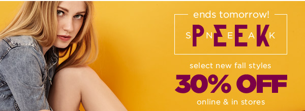 Sneak Peek ends tomorrow! Select new Fall styles 30% Off