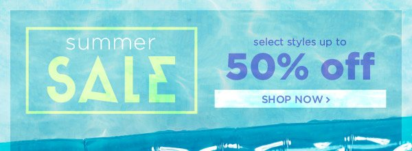 Shop Summer Sale - up to 50% off select styles!