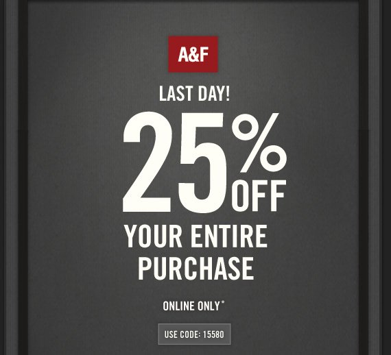A&F LAST DAY! 25% OFF  YOUR ENTIRE PURCHASE ONLINE ONLY* USE CODE: 15580