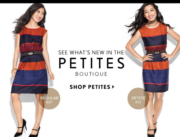 SEE WHAT'S NEW IN THE PETITES BOUTIQUE  SHOP PETITES