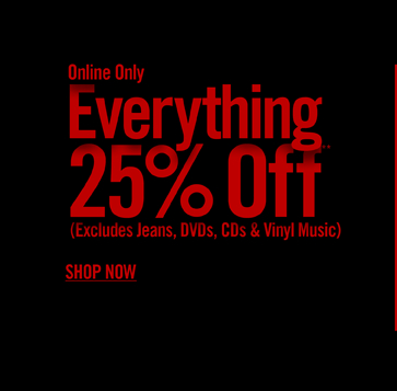 ONLINE ONLY - EVERYTHING 25% OFF** - SHOP NOW