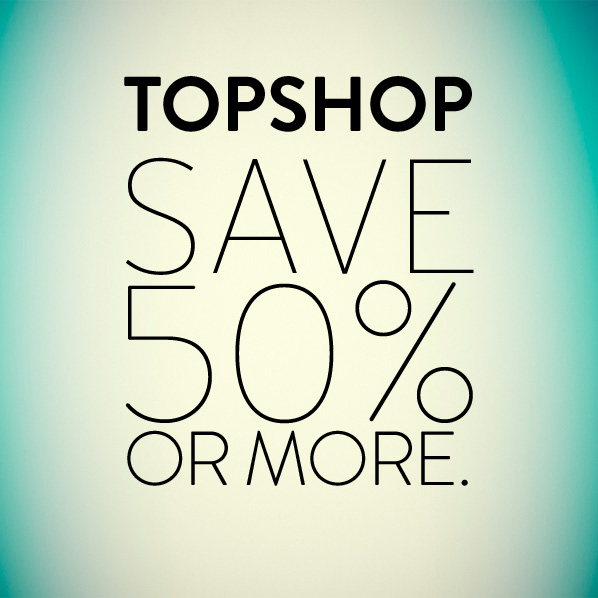 TOPSHOP - SAVE 50% OR MORE.
