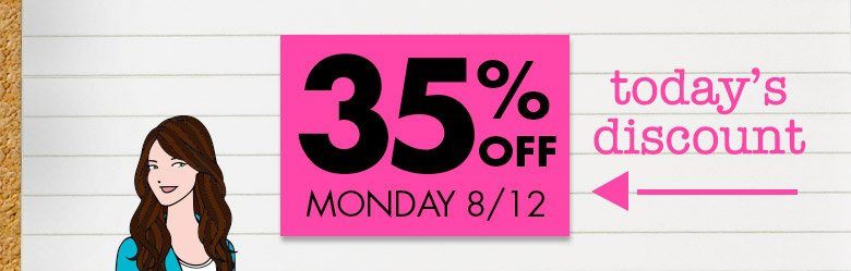 today's discount: 35% off Monday 8/12