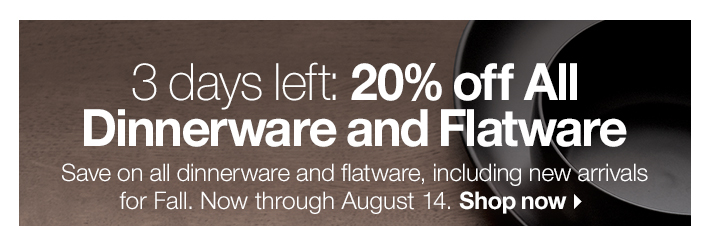 3 days left: 20% off All Dinnerware and  Flatware