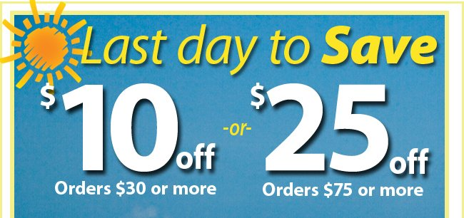 Last Day to Save $10 off $30 or $25 off $75