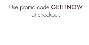 Use promo code GETITNOW at checkout.