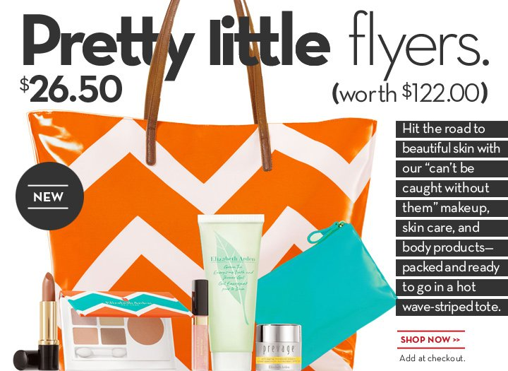 "Pretty little flyers. $26.50 (worth $122.00). Hit the road to beautiful skin with our ""can't be caught without them"" makeup, skin care, and body products - packed and ready to go in a hot wave-striped tote. SHOP NOW. Add to checkout."