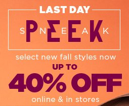 Select Sneak Peek styles now up to 40% Off! Ends tonight!