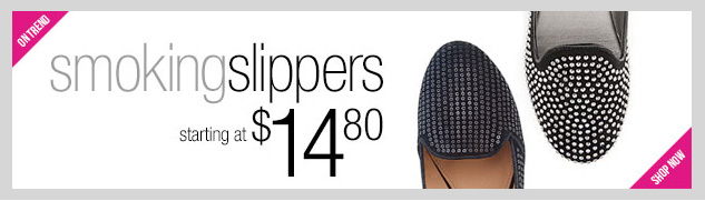 Stay on Trend and on Budget! Smoking Slippers at a GREAT Price! SHOP NOW!