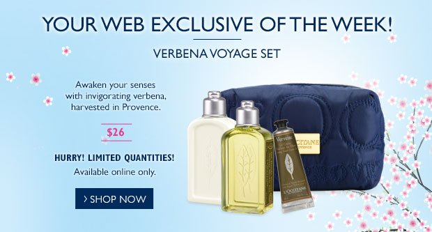 Your Web Exclusive of the Week!    Verbena Voyage Set  Awaken your senses with invigorating verbena, harvested in Provence.  Hurry!  Limited Quantities*  Online only.
