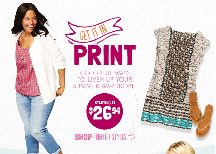 GET IT IN PRINT | COLORFUL WAYS TO LIVEN UP YOUR SUMMER WARDROBE. | STARTING AT $26.94 | SHOP PRINTED STYLES