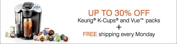 Up to 30% off Keurig® K-Cups® and Vue™ packs + FREE shipping every Monday.