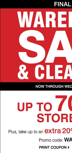 Final Days! Up to 70% off storewide. Plus, take up to an extra 20% off sale price merchandise** Print coupon.