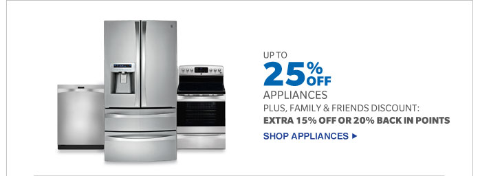 UP TO 25% OFF APPLIANCES PLUS FAMILY & FRIENDS DISCOUNT: EXTRA 15% OFF OR 20% BACK IN POINTS | SHOP APPLIANCES