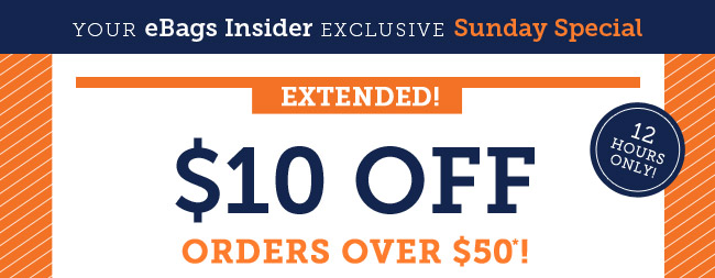 Your eBags Insider Exclusive Sunday Special. Today Only! $10 Off Orders Over $50. Shop Now.