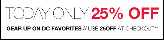 Today Only 25% Off - Gear up on DC favorites // Use 25OFF at checkout**