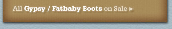 All Gypsy/Fatbaby Boots on Sale