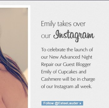 Emily takes over our Instagram  To celebrate the launch of our new Advanced Night Repair our Guest Blogger Emily of Cupcakes and Cashmere will be in Charge of our Instagram all week.   Follow @Estee »