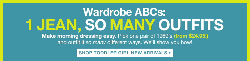 Wardrobe ABCs | 1 JEAN, SO MANY OUTFITS | SHOP TODDLER GIRL NEW ARRIVALS