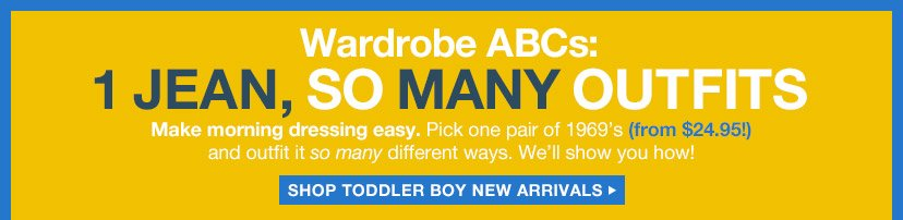 Wardrobe ABCs | 1 JEAN, SO MANY OUTFITS | SHOP TODDLER BOY NEW ARRIVALS
