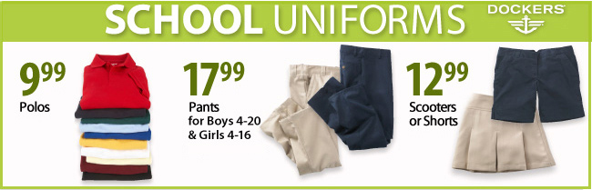 School Uniforms - $9.99 Polos | $17.99 Pants | $12.99 Scooters and Shorts
