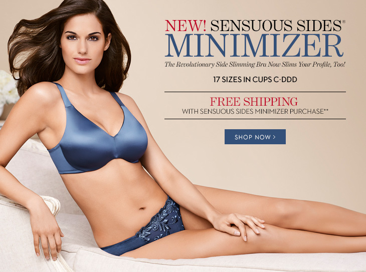 NEW! Sensuous Sides® Minimizer  The Revolutionary Side Slimming Bra Now Slims Your Profile, Too! 17 Sizes In Cups C-DDD  FREE SHIPPING With Sensuous Sides Minimizer Purchase**  SHOP NOW