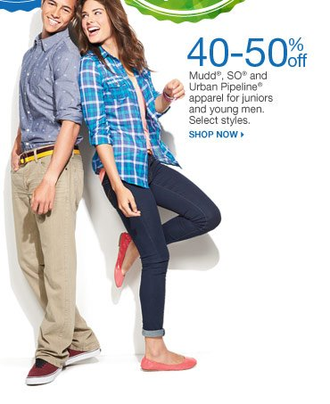 40-50% off Mudd, SO and Urban Pipeline apparel for juniors and young men. Select styles. Shop now.