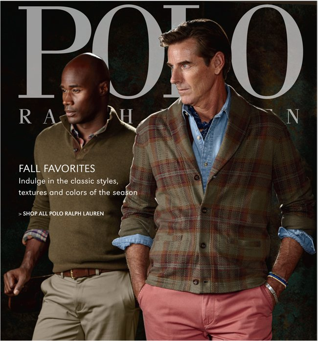 FALL FAVORITES | INDULGE IN THE CLASSIC STYLES, TEXTURES AND COLORS OF THE SEASON | SHOP ALL POLO RALPH LAUREN