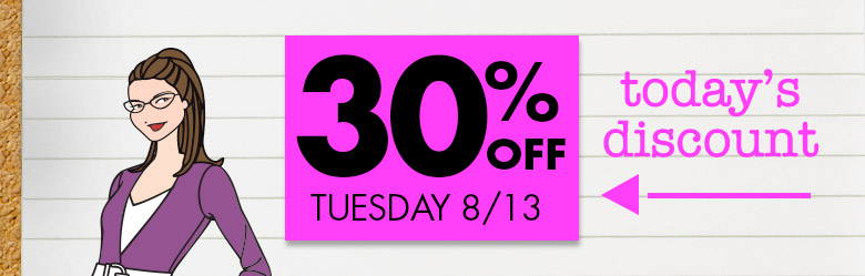 Today'sDiscount: 30% OFF Tuesday 8/13