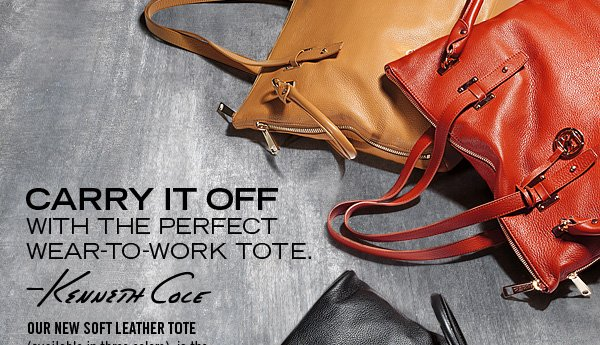 CARRY IT OFF WITH THE PERFECT WEAR-TO-WORK TOTE. Kenneth Cole
