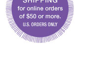 Free Shipping for online orders of $50 or more. U.S. orders only.
