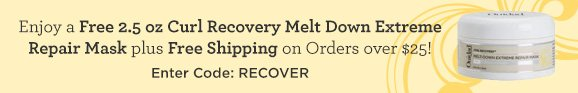 Enjoy a Free 2.5 oz Curl Recovery Melt Down Extreme Repair Mask plus Free Shipping on Orders over $25! Enter Code: RECOVER