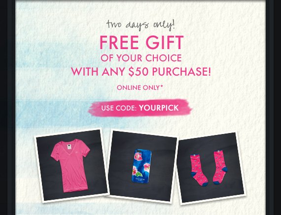 two days only! FREE GIFT WITH ANY $50 PURCHASE ONLINE ONLY* USE CODE: YOURPICK